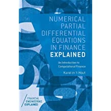 Numerical Partial Differential Equations in Finance Explained: An Introduction to Computational Finance (Financial Engineering Explained)