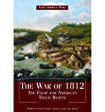 [( The War of 1812: The Fight for American Trade Rights )] [by: Robert O'Neill] [Jan-2011]