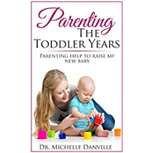 Parenting: Parenting The Toddler Years: Parenting help to raise my new baby (English Edition)