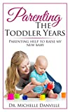 Parenting: Parenting The Toddler Years: Parenting help to raise my new baby