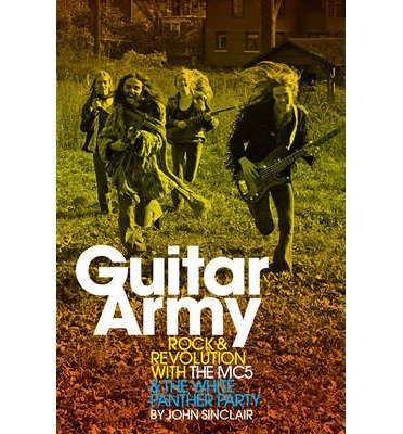 [(Guitar Army: Rock and Revolution with the MC5 and the White Panther Party)] [Author: John Sinclair] published on (June, 2007) (Mc5 Panther)