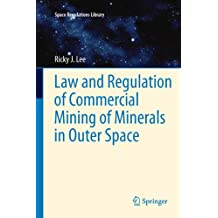 Law and Regulation of Commercial Mining of Minerals in Outer Space (Space Regulations Library Book 7) (English Edition)