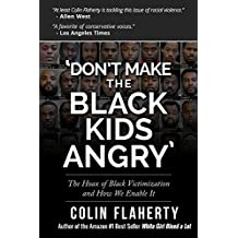 'Don't Make the Black Kids Angry': The hoax of black victimization and those who enable it. (English Edition)