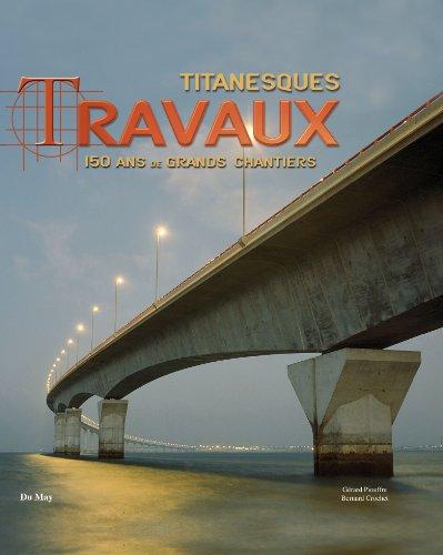 Titanesques Travaux : 150 ans de grands chantiers par Bernard Crochet, Gérard Piouffre