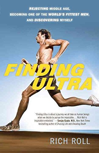 [Finding Ultra: Rejecting Middle Age, Becoming One of the World's Fittest Men, and Discovering Myself] (By: Rich Roll) [published: May, 2013]