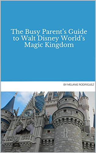 The Busy Parent's Guide to Walt Disney World's Magic Kingdom (English Edition)