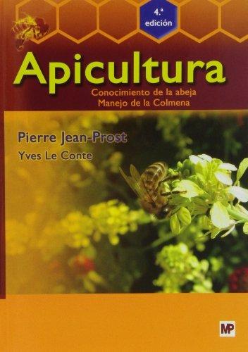 Apicultura: Conocimiento de la abeja. Manejo de la colmena. 4ª edición por Pierre Jean-Prost