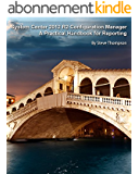 System Center 2012 R2 Configuration Manager: A Practical Handbook for Reporting (English Edition)