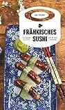 Fränkisches Sushi - Susanne Reiche