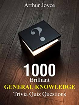 Become A General Knowledge Trivia Quiz Genius: 1000 Quiz Questions + Answers: Perfect For Trivia Games, Pub, Family Nights (English Edition) de [Joyce, Arthur]