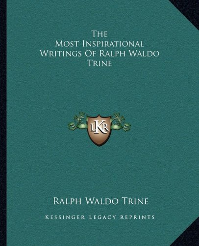 The Most Inspirational Writings of Ralph Waldo Trine