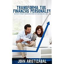 Transforma Tus Finanzas Personales: Aprende a manejar sabiamente el dinero en cada área de tú vida