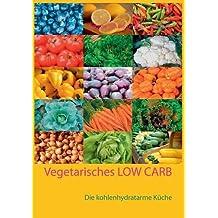 Vegetarisches Low Carb: Die kohlenhydratarme Küche