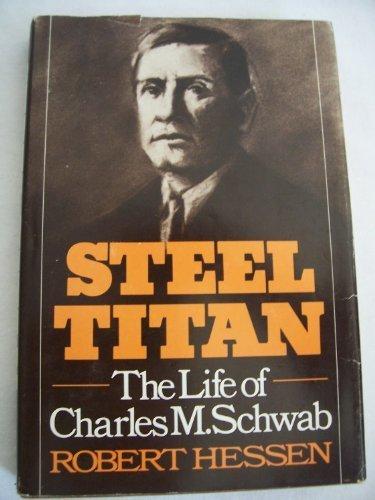 steel-titan-the-life-of-charles-m-schwab-first-edition-by-hessen-robert-1975-hardcover