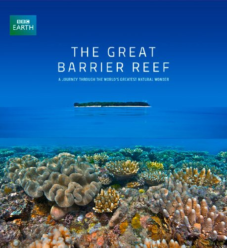 The Great Barrier Reef: A Journey Through the World's Greatest Natural Wonder (BBC Earth)