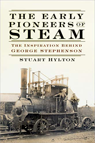 The Early Pioneers of Steam: The Inspiration Behind George Stephenson (English Edition)