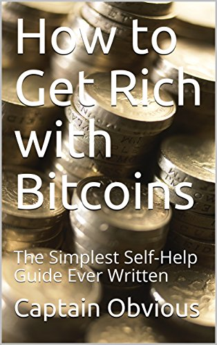 How to Get Rich with Bitcoins: The Simplest Self-Help Guide Ever Written (Duh!! Series)