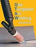 Gas Tungsten Arc Welding Handbook by William H. Minnick (2009-08-07)