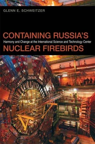 Containing Russia's Nuclear Firebirds: Harmony and Change at the International Science and Technology Center (Studies in Security and International Affairs Ser.) by Glenn Schweitzer (2013-01-01)