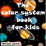 The solar system book for kids: amazing pictures and fun facts about the solar system, space and the planets (Books for kids)