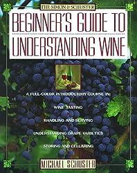 Simon & Schuster's Beginner's Guide to Understanding Wine by Michael Schuster (1991-01-15)