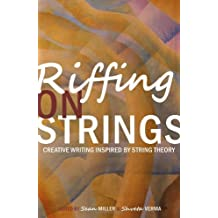 Riffing on Strings: Creative Writing Inspired by String Theory (2008-06-01)