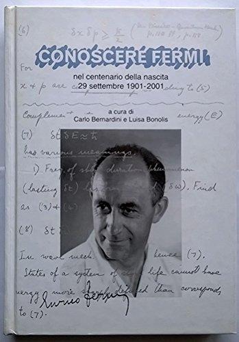 Conoscere Fermi nel centenario della nascita. 29 settembre 1901-2001