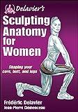 Delavier's Sculpting Anatomy for Women
