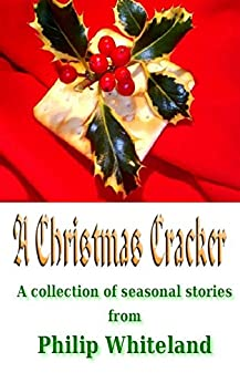A Christmas Cracker: A collection of seasonal stories by [Whiteland, Philip]