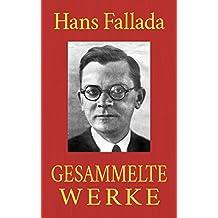 Hans Fallada - Gesammelte Werke: (Jeder stirbt für sich allein. Wer einmal aus dem Blechnapf frißt. Ein Mann will nach oben. Wolf unter Wölfen. Der Trinker. Kleiner Mann - was nun? ...)