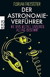 Der Astronomieverführer: Wie das Weltall unseren Alltag bestimmt