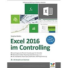 Excel 2016 im Controlling: Zuverlässige und effiziente Praxislösungen für Controller. Ab Excel 2010. Alle Beispiele zum Download.