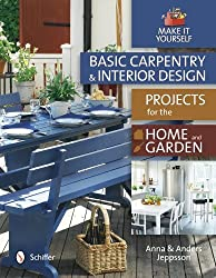 Basic Carpentry and Interior Design: Projects for the Home & Garden (Make It Yourself) by Anna Jeppsson (2012-07-28)