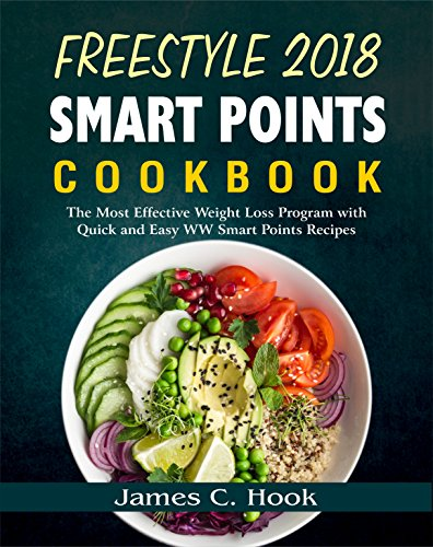 Freestyle 2018 Smart Points Cookbook: The Most Effective Weight Loss Program with Quick and Easy WW Smart Points Recipe (The Most Simplest Weight Loss Solution) (English Edition)