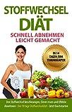 Stoffwechseldiät: Den Stoffwechsel beschleunigen, gesund Abnehmen und Fett verbrennen mit der Stoffwechsel Strategie. Bis zu 2 kg pro Woche Abnehmen (Das SOFORT Abnehm-System 3)