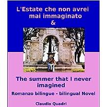L'Estate che non avrei mai immaginato  &  The summer that I never imagined       Romanzo bilingue  Bilingual Novel (Italian Edition)