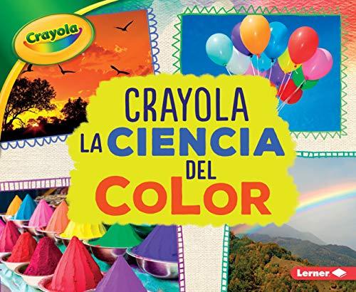 Crayola (R) La Ciencia del Color (Crayola (R) Science of Color) (Crayola colorología / Crayola Colorology)