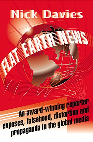 Flat Earth News: An Award-winning Reporter Exposes Falsehood, Distortion and Propaganda in the Global Media (Die Bad News Bears)