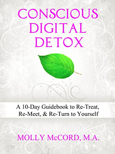 Conscious Digital Detox: A 10-Day Guidebook to Re-Treat, Re-Meet and Re-Turn to Yourself