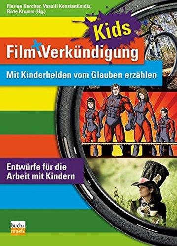 Film und Verkündigung KIDS: Mit Kinderhelden vom Glauben erzählen - Entwürfe für die Arbeit mit Kindern