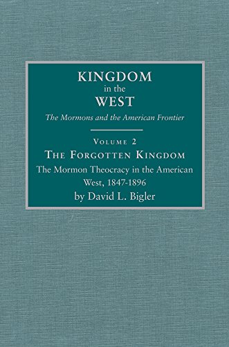 the-forgotten-kingdom-the-mormon-theocracy-in-the-american-west-1847-1896