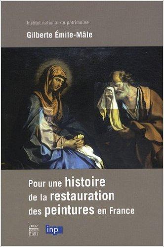 Pour une histoire de la restauration de peintures en France de Gilberte Emile-Male,Ségolène Bergeon Langle,Gennaro Toscano ( 23 janvier 2009 )