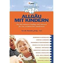 Allgäu mit Kindern: Die 300 schönsten Ausflüge und Adressen für eine erlebnisreiche Familienzeit (Freizeiführer mit Kindern)