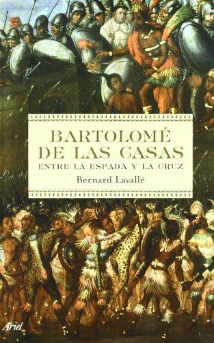 Bartolomé de las Casas: Entre la espada y la cruz (Biografías) por Bernard Lavallé