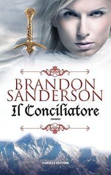 Il conciliatore (Fanucci Narrativa) di [Sanderson, Brandon]