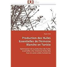 Production des Huiles Essentielles de l'Armoise Blanche en Tunisie: Optimisation de la production des huiles essentielles chez Artemisia herba-alba  Asso en zones arides tunisiennes (Omn.Univ.Europ.)