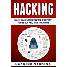 Hacking: Hack Your Competitor, Protect Yourself and Win The Game (English Edition)
