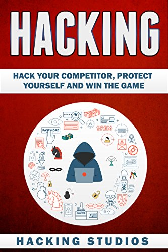 Hacking: Hack Your Competitor, Protect Yourself and Win The Game (English Edition) por Hacking Studios