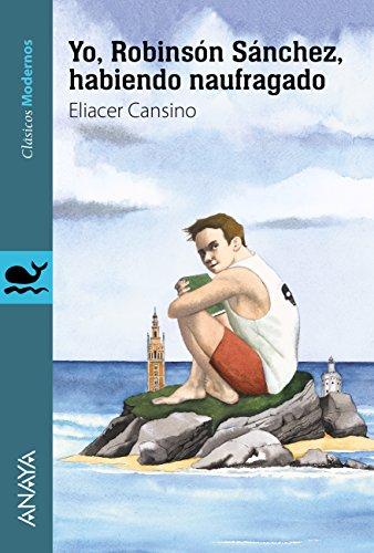 Yo, Robinsón Sánchez, habiendo naufragado (Literatura Juvenil (A Partir De 12 Años) - Clásicos Modernos) por Eliacer Cansino