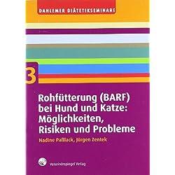 Rohfütterung (BARF) bei Hund und Katze: Möglichkeiten, Risiken und Probleme (Dahlemer Diätetikseminare: Tierernährung in der Praxis)
